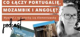 Co łączy Portugalię, Mozambik i Angolę?